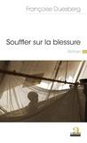 Françoise Duesberg - Souffler sur la blessure.