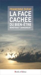 Françoise Dufay - La face cachée du bien-être - Bénéfique ? Dangereux ?.