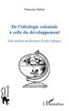 Françoise Dufour - De l'idéologie coloniale à celle du développement - Une analyse du discours France-Afrique.