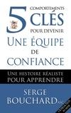 Françoise Dumais et Annick Corriveau - 5 comportements clés pour devenir une équipe de confiance  : 5 comportements clés pour devenir une équipe de confiance : une histoire réaliste pour apprendre.