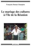 Françoise Dumas-Champion - Le mariage des cultures à l'île de la Réunion.