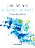 Françoise Dumas Rossel - Les éclats d'aigue-marine.