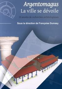 Françoise Dumasy - Argentomagus, la ville se dévoile - 25 années de recherches archéologiques.