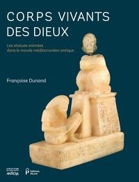 Françoise Dunand - Corps vivants des dieux - Les statues animées dans le monde méditerranéen antique.