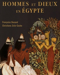 Françoise Dunand et Christiane Zivie-Coche - Hommes et Dieux en Egypte - 3000 a.C. - 395 p.C..