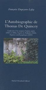 Françoise Dupeyron-Lafay - L'autobiographie de Thomas De Quincey - Une anatomie de la douleur.