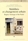 Françoise Dureau et Thierry Lulle - Mobilités et changement urbain - Bogota, Santiago et São Paulo.