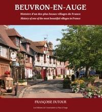 Françoise Dutour - Beuvron-en-Auge. Histoire d'un des plus beaux villages de France.