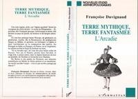 Françoise Duvignaud - Terre mythique, terre fantasmée - L'Arcadie.