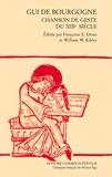 Françoise E. Denis et William W. Kibler - Gui de Bourgogne - Chanson de geste du XIIIe siècle.