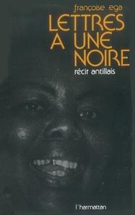 Françoise Ega - Lettres à une Noire - Récit antillais.