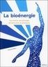 Françoise Elbaz - La bioénergie - Surmonter ses blocages émotionnels et physiques.