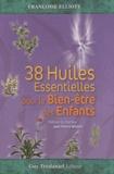 Françoise Eliott - 38 huiles Essentielles pour le Bien-être des Enfants - Avec un jeu de cartes des anges.
