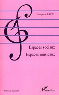 Françoise Escal - Espaces sociaux espaces musicaux.