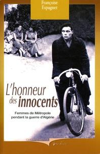 Françoise Espagnet - L'honneur des innocents - Femmes de métropole pendant la guerre d'Algérie.