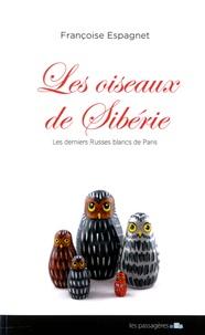 Françoise Espagnet - Les oiseaux de Sibérie - Les derniers Russes blancs de Paris.