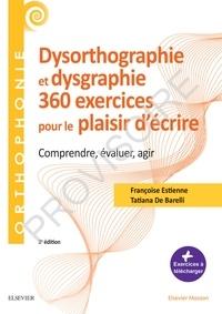 Françoise Estienne et Tatiana de Barelli - 360 exercices en dysorthographie en dysgraphie - Comprendre, évaluer, agir.