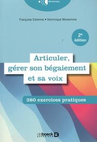 Françoise Estienne et Dominique Morsomme - Articuler, gérer son bégaiement et sa voix - 380 exercices pratiques.