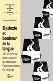 Françoise Estienne - Dyslexie et bonheur de la langue - 235 exercices pour trouver ou retrouver l'enchantement du langage.