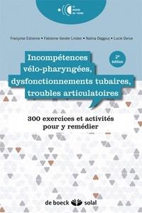 Françoise Estienne et Fabienne Van der Linden - Incompétences vélo-pharyngées, dysfonctionnements tubaires, troubles articulatoires - 300 exercices et activités pour y remédier.
