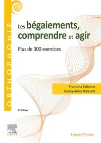 Françoise Estienne et Henny-Annie Bijleveld - Les bégaiements, comprendre et agir - Plus de 300 exercices.
