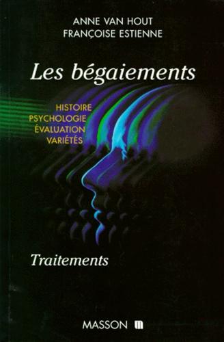 Françoise Estienne et Anne Van Hout - Les bégaiements - Histoire, psychologie, évaluation, variétés, traitements.