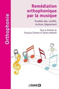 Françoise Estienne et Tatiana de Barelli - Remédiation orthophonique par la musique - Troubles dys, surdité, écriture, bégaiement.