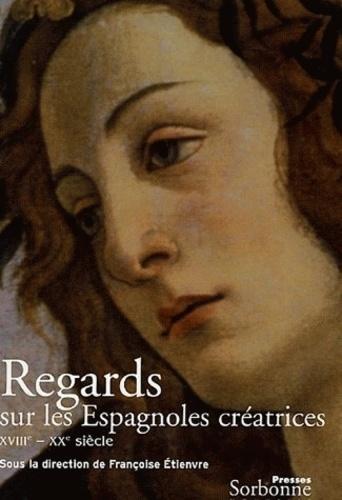 Regards sur les Espagnoles créatrices. (XVIIIe-XXe siècle)