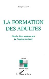 Françoise F. Laot - La formation des adultes - Histoire d'une utopie en acte - Le complexe de Nancy.