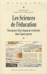 Françoise F. Laot et Rebecca Rogers - Les sciences de l'éducation - Emergence d'un champ de recherche dans l'après-guerre.