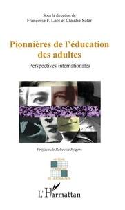 Françoise F. Laot et Claudie Solar - Pionnières de l'éducation des adultes - Perspectives internationales.