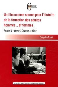 Françoise F. Laot - Un film comme source pour l'histoire de la formation des adultes hommes... et femmes - Retour à l'école ? (Nancy, 1966).