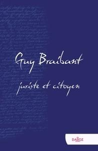 Françoise Fabiani-Braibant et Jacques Fournier - Guy Braibant, juriste et citoyen - Hommage en l'honneur de Guy Braibant.