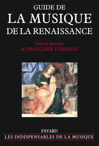 Françoise Ferrand - Guide de la musique de la Renaissance.