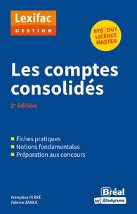Françoise Ferré et Fabrice Zarka - Les comptes consolides.