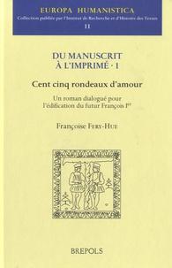 Francoise Ferry-Hue - Du manuscrit à l'imprimé - Volume 1, Cent cinq rondeaux d'amour.