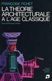 Françoise Fichet - La théorie architecturale à l'âge classique - Essai d'anthologie critique.