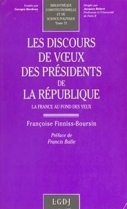 Françoise Finniss-Boursin et Francis Balle - Les Discours de voux des Présidents de la République - La France au fond des yeux.