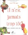 Françoise Fontalbe et Yohan Bénard - Il n'est jamais trop tôt pour cuisiner avec art.