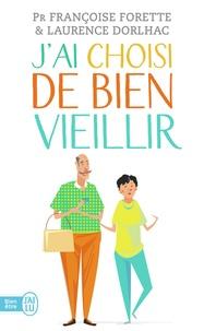 Françoise Forette et Laurence Dorlhac - J'ai choisi de bien vieillir - Vivre plus longtemps et mieux.