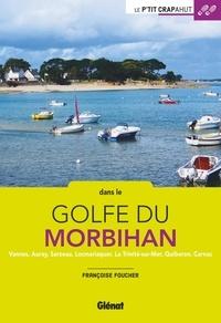 Dans le golfe du Morbihan- Vannes, Auray, Sarzeau, Locmariaquer, La Trinité-sur-Mer, Quiberon, Carnac - Françoise Foucher pdf epub