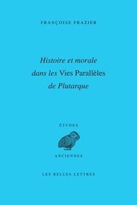 Françoise Frazier et Michel Fartzoff - Histoire et morale dans les vies parallèles de Plutarque.