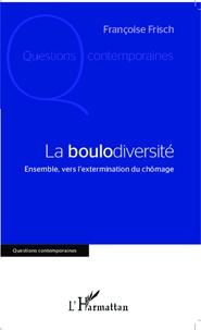 Françoise Frisch - La boulodiversité - Ensemble, vers l'extermination du chômage.