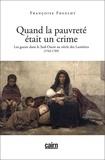 Françoise Froelhy - Quand la pauvreté était un crime - Les gueux dans le Sud-Ouest au siècle des Lumières (1763-1789).