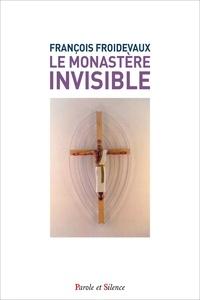 Françoise Froidevaux - Le monastère invisible - Prier, offrir, intercéder.