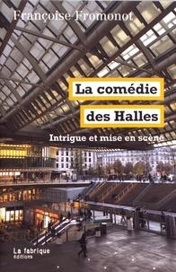 La comédie des Halles- Intrigue et mise en scène - Françoise Fromonot |