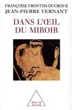 Françoise Frontisi-Ducroux et Jean-Pierre Vernant - Dans l'oeil du miroir.