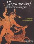 Françoise Frontisi-Ducroux - L'homme-cerf & la femme-araignée.
