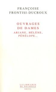 Françoise Frontisi-Ducroux - Ouvrages de dames - Ariane, Hélène, Pénélope.