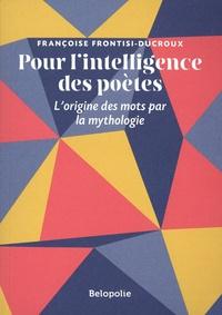 Françoise Frontisi-Ducroux - Pour l'intelligence des poètes - L'origine des mots par la mythologie.